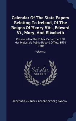 Calendar of the State Papers Relating to Ireland, of the Reigns of Henry VIII., Edward VI., Mary, and Elisabeth image