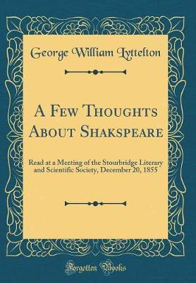 A Few Thoughts about Shakspeare by George William Lyttelton