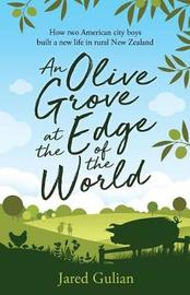 An Olive Grove at the Edge of the World by Jared Gulian