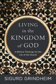 Living in the Kingdom of God by Sigurd Grindheim