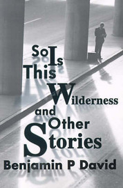 So is This Wilderness and Other Stories by Benjamin P. David image