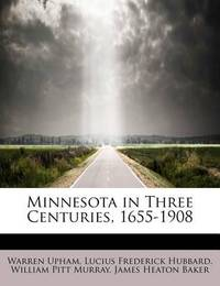 Minnesota in Three Centuries, 1655-1908 by Warren Upham