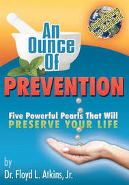 An Ounce of Prevention by Dr Floyd L Atkins Jr