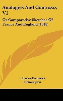 Analogies and Contrasts V1: Or Comparative Sketches of France and England (1848) by Charles Frederick Henningsen image