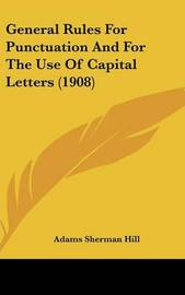General Rules for Punctuation and for the Use of Capital Letters (1908) by Adams Sherman Hill