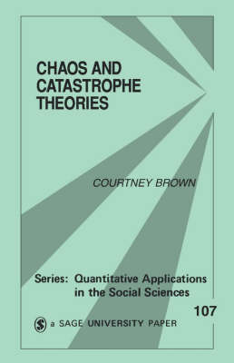 Chaos and Catastrophe Theories by Courtney M. Brown