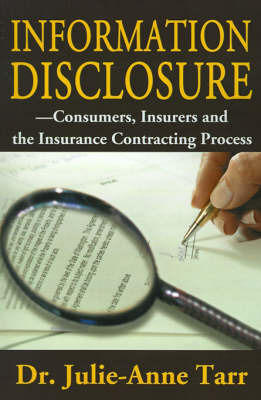 Information Disclosure: Consumers, Insurers and the Insurance Contracting Process by Julie-Anne Tarr, J.D., Ph.D.