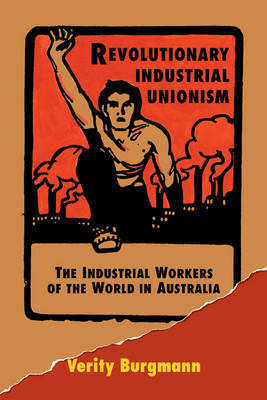 Revolutionary Industrial Unionism by Verity Burgmann