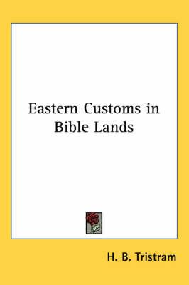 Eastern Customs in Bible Lands by H.B. Tristram