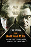 The Railway Man: A POW's Searing Account of War, Brutality and Forgiveness by Eric Lomax