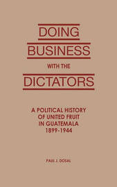 Doing Business with the Dictators by Paul J Dosal