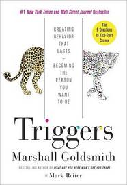 Triggers: Creating Behavior That Lasts--Becoming the Person You Want to Be by Marshall Goldsmith