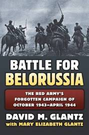 The Battle for Belorussia by David M Glantz