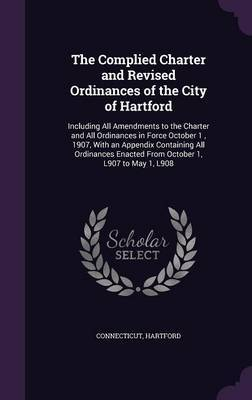 The Complied Charter and Revised Ordinances of the City of Hartford by Connecticut image