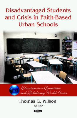 Disadvantaged Students & Crisis on Faith-Based Urban Schools by Thomas G. Wilson image