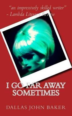 I Go Far Away Sometimes by Dallas John Baker image