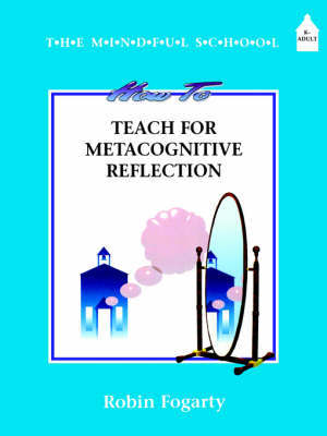 How to Teach Metacognitive Reflection by Robin J. Fogarty