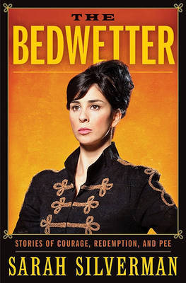The Bedwetter: Stories of Courage, Redemption, and Pee by Sarah Silverman image