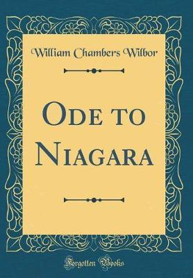 Ode to Niagara (Classic Reprint) by William Chambers Wilbor