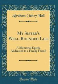 My Sister's Well-Rounded Life by Abraham Oakey Hall image