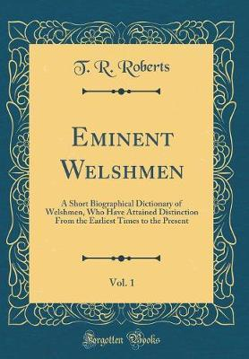 Eminent Welshmen, Vol. 1 by T.R. Roberts