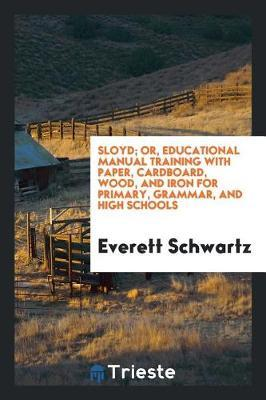 Sloyd; Or, Educational Manual Training with Paper, Cardboard, Wood, and Iron for Primary, Grammar, and High Schools by Everett Schwartz image