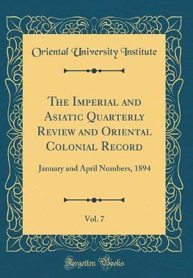 The Imperial and Asiatic Quarterly Review and Oriental Colonial Record, Vol. 7 by Oriental University Institute