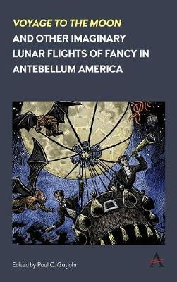 'Voyage to the Moon' and Other Imaginary Lunar Flights of Fancy in Antebellum America
