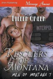 Rescuers of Montana [men of Montana 7] (Siren Publishing Menage Amour) by Eileen Green