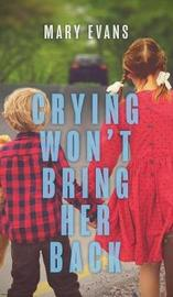 Crying Won't Bring Her Back by Mary Evans