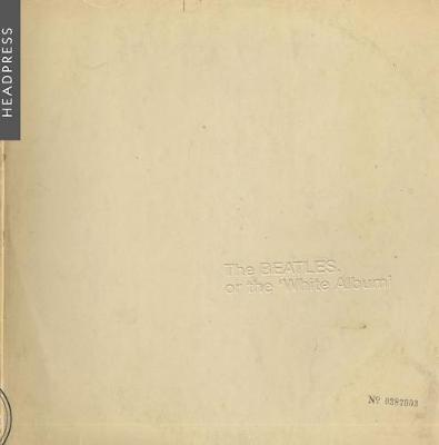 The Beatles, Or The White Album by Mark Goodall