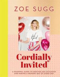 Cordially Invited: a seasonal guide to celebrations and hosting, packed full of advice, recipes, decorations and personal stories by Zoe Sugg image
