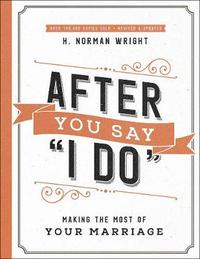 """After You Say """"I Do"""" by H.Norman Wright"""