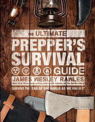 The Ultimate Prepper's Survival Guide by James Wesley Rawles
