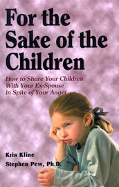 For the Sake of the Children: How to Share Your Children with Your Ex-Spouse in Spite of Your Anger by Kris Kline image