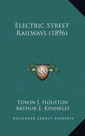 Electric Street Railways (1896) by Arthur E. Kennelly