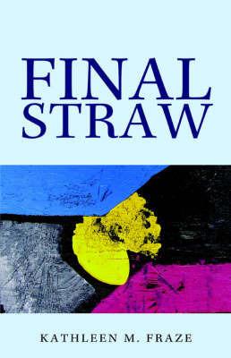 Final Straw by Kathleen , M Fraze
