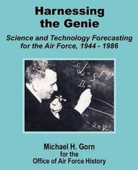 Harnessing the Genie: Science and Technology for the Air Force 1944 - 1986 by Research Associate Michael H Gorn (Smithsonian Institution, Washington DC) image