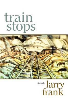 Train Stops by Larry Frank