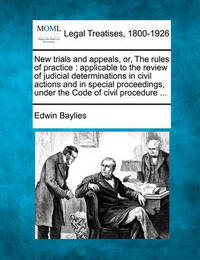 New Trials and Appeals, Or, the Rules of Practice by Edwin Baylies
