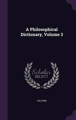 A Philosophical Dictionary, Volume 3 by Voltaire image