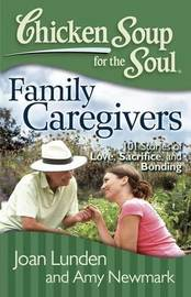 Chicken Soup for the Soul: Family Caregivers by Joan Lunden