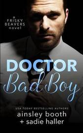 Dr. Bad Boy by Ainsley Booth