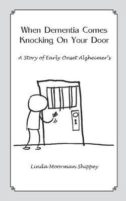 When Dementia Comes Knocking On Your Door by Linda Moorman Shippey