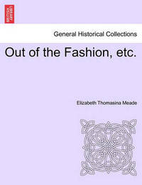 Out of the Fashion, Etc. by Elizabeth Thomasina Meade