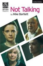 Not Talking by Mike Bartlett