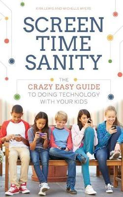 Screen Time Sanity by Kira Lewis