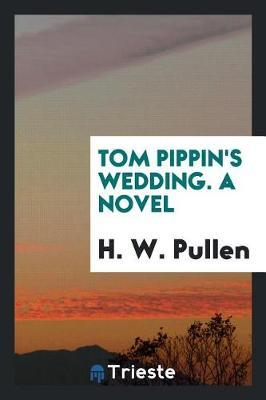 Tom Pippin's Wedding. a Novel by H. W. Pullen image