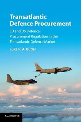 Transatlantic Defence Procurement by Luke R. A. Butler