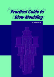 Practical Guide to Blow Moulding by N.C. Lee